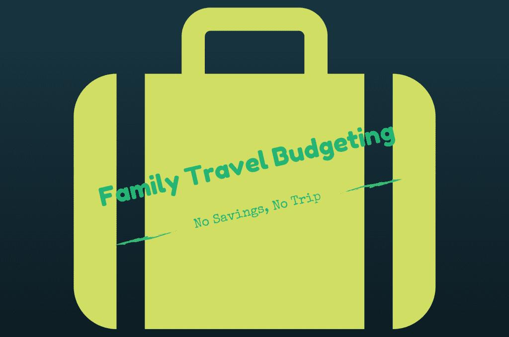 Family Travel Budgeting: No Savings, No Trip