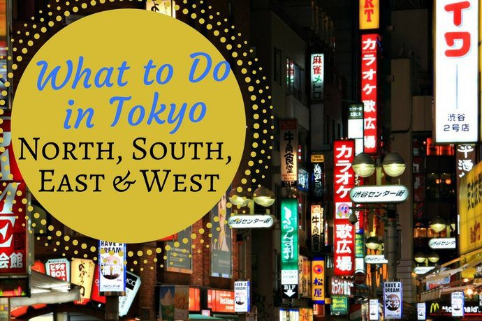 What to Do in Tokyo - North, South, East & West
